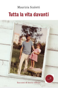 Tutta la vita davanti, racconti di storie riflesse di Maurizia Scaletti