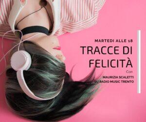 Sulle Tracce della felicità Programma radiofonica di Maurizia Scaletti su RMT il martedì alle ore 18