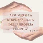 ASSUMERSI LA RESPONSABILITA' DELLA PROPRIA FELICITA' BOOK ADVICE Maurizia Scaletti